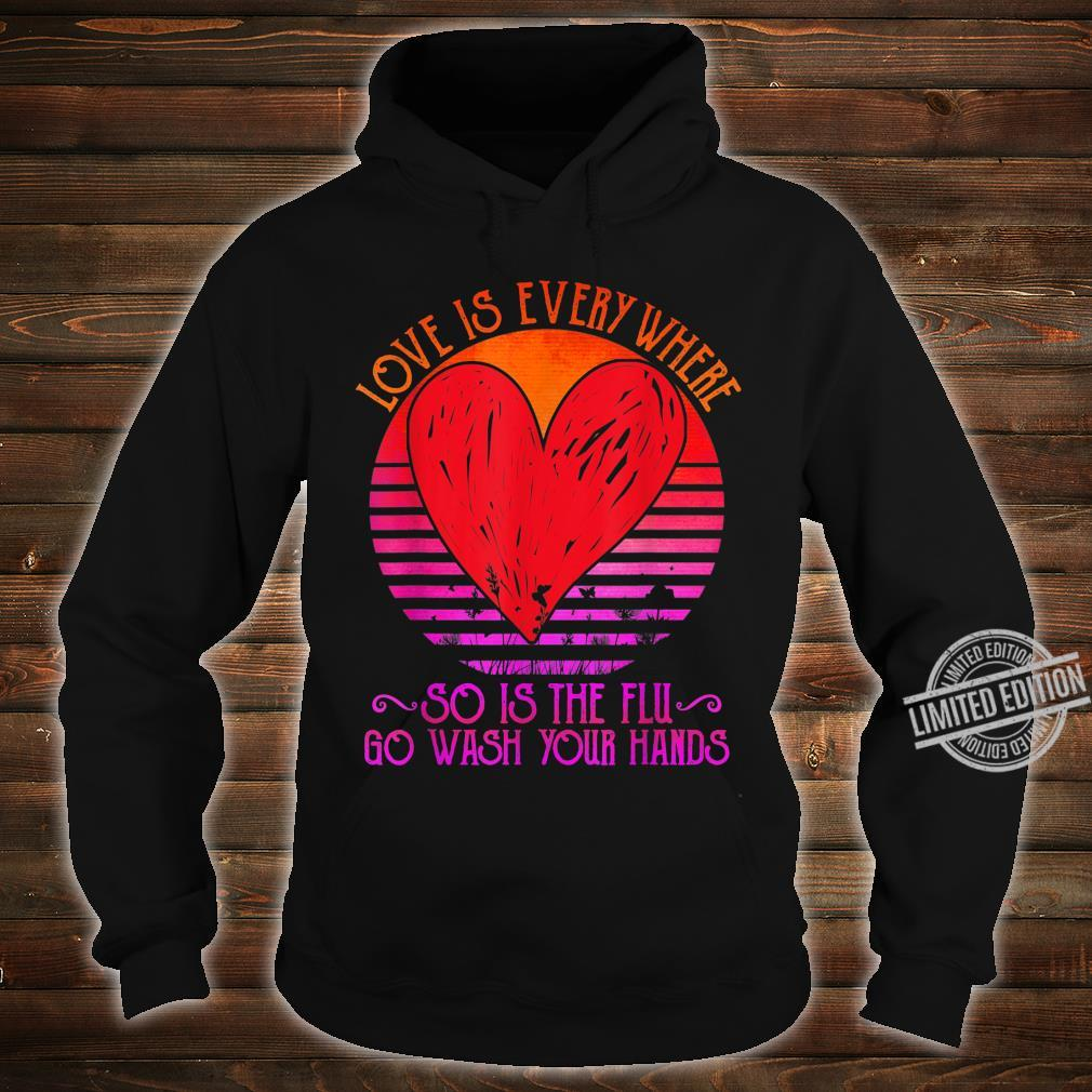 Love Is Everywhere So Is The Flu Go Wash Your Hands Dark Shirt hoodie