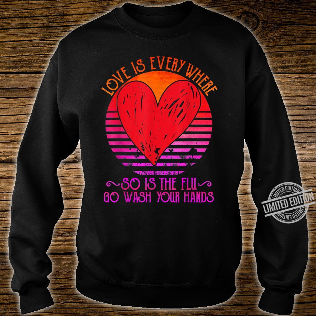 Love Is Everywhere So Is The Flu Go Wash Your Hands Dark Shirt sweater