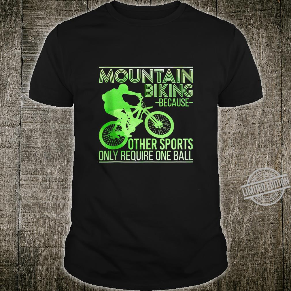 Mountain Biking Because Other Sports Only Require One Ball Shirt